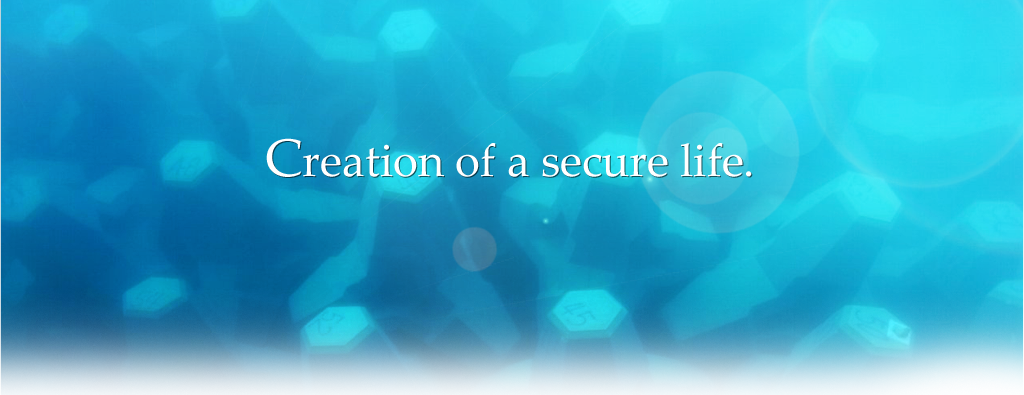 Creation of a secure life.